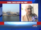 Gwadar port takeover raises concern in India.